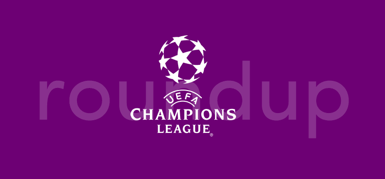 Champions League Roundup