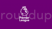 Premier League Roundup