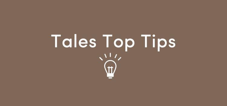 Tales Top Tips