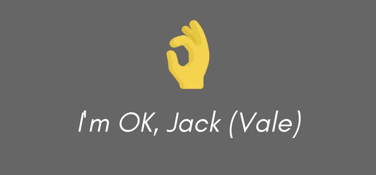I'm OK, Jack (Vale)